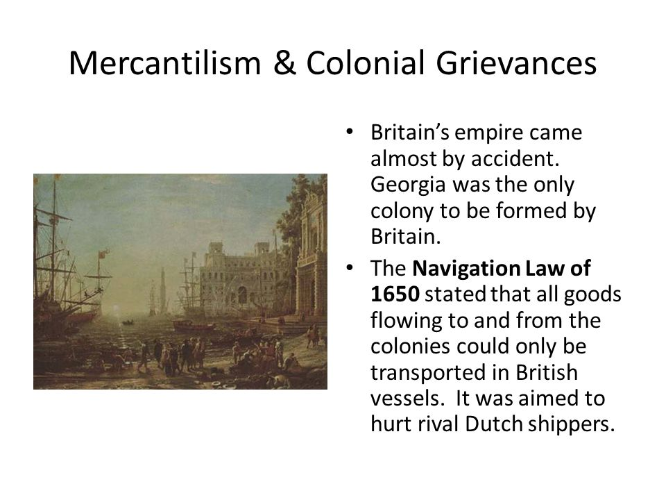 Mercantilism & Colonial Grievances Britain's empire came almost by accident.