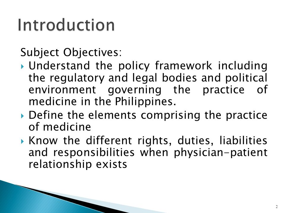 Subject Objectives:  Understand the policy framework including the regulatory and legal bodies and political environment governing the practice of me