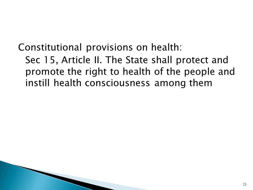 Constitutional provisions on health: Sec 15, Article II. The State shall protect and promote the right to health of the people and instill health cons