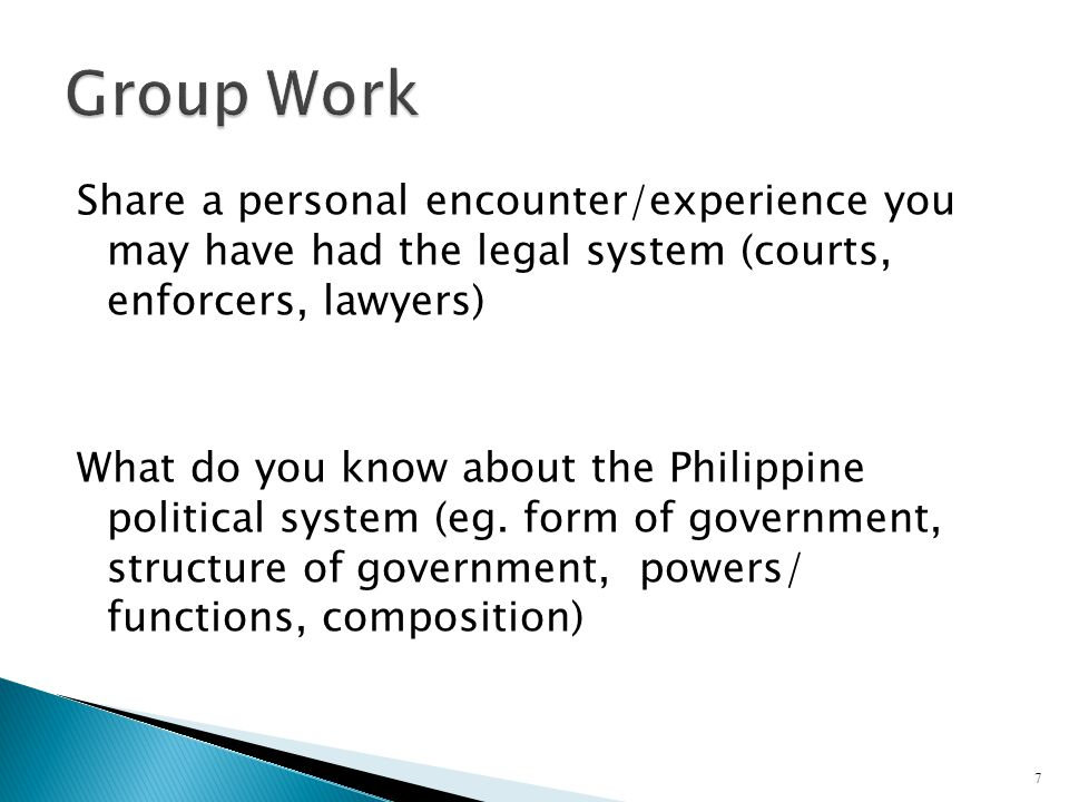 Share a personal encounter/experience you may have had the legal system (courts, enforcers, lawyers) What do you know about the Philippine political s