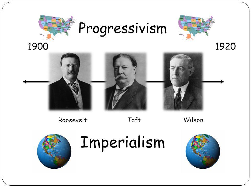 Progressivism 19001920 Imperialism Roosevelt Taft Wilson