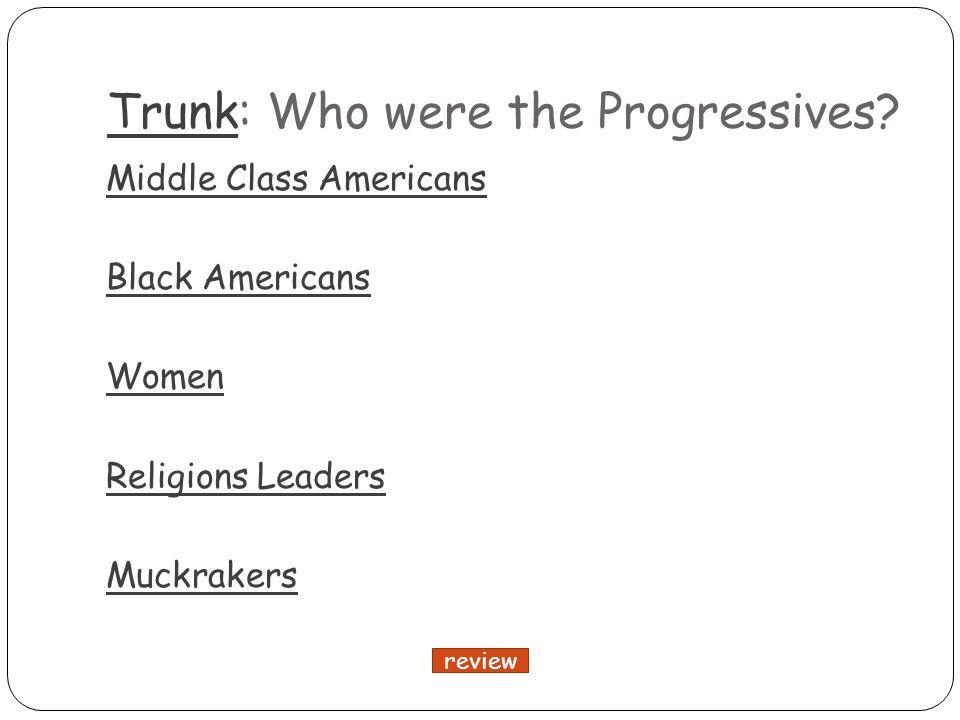 TrunkTrunk: Who were the Progressives.