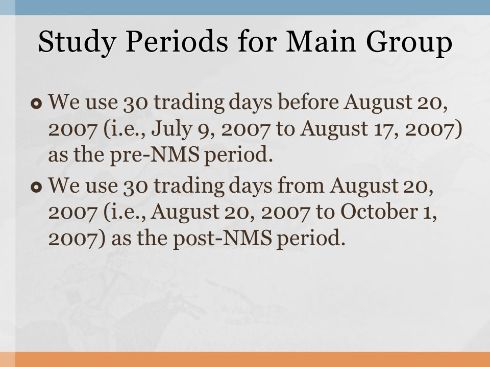  We use 30 trading days before August 20, 2007 (i.e., July 9, 2007 to August 17, 2007) as the pre-NMS period.