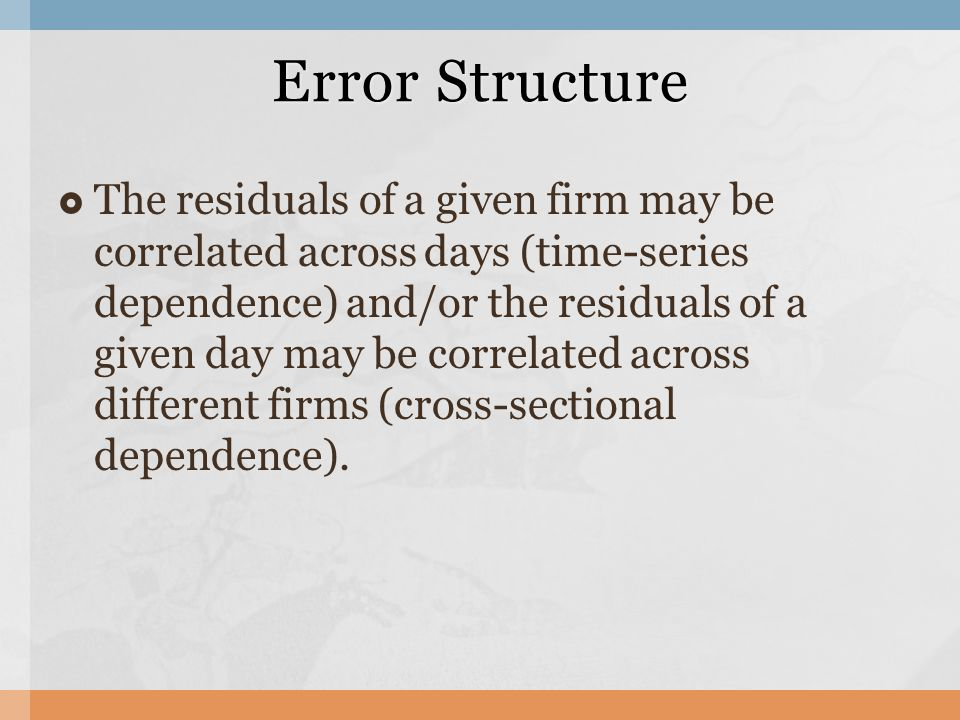  The residuals of a given firm may be correlated across days (time-series dependence) and/or the residuals of a given day may be correlated across different firms (cross-sectional dependence).