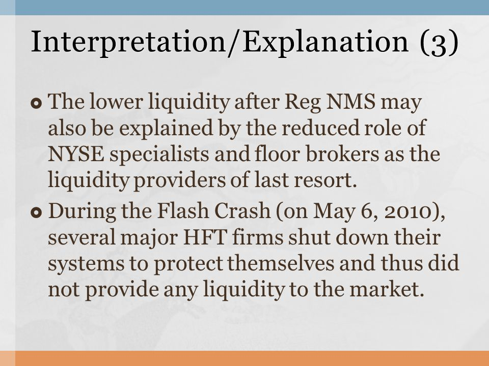  The lower liquidity after Reg NMS may also be explained by the reduced role of NYSE specialists and floor brokers as the liquidity providers of last resort.