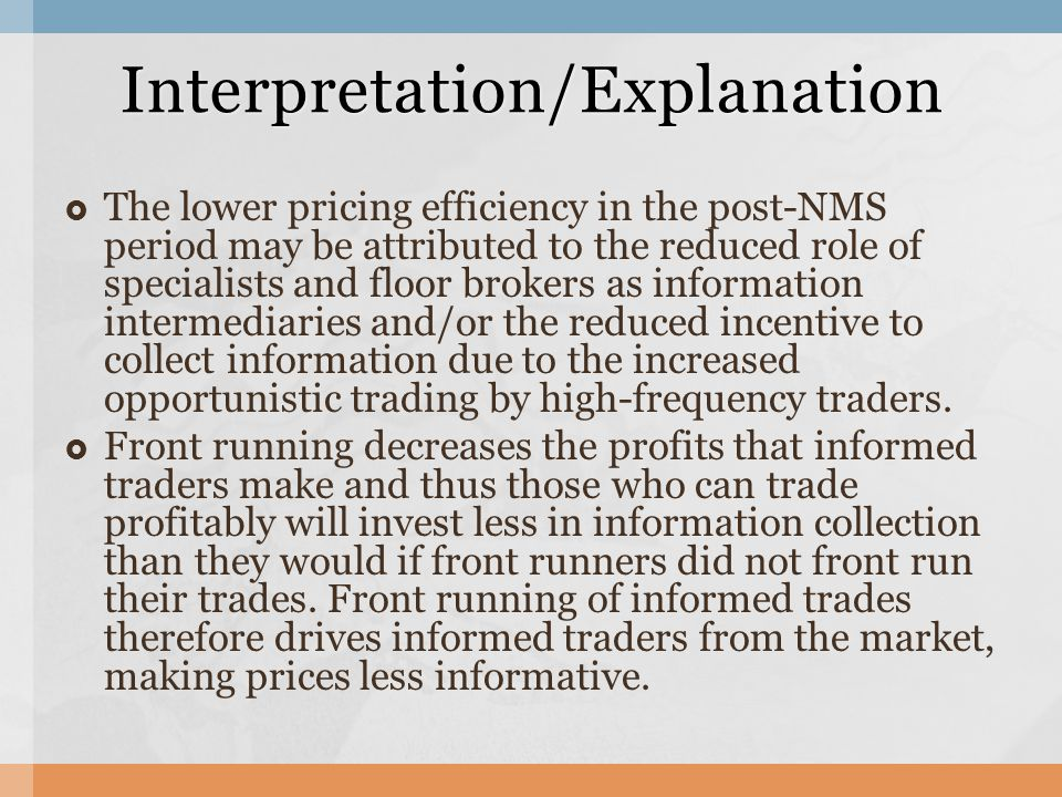  The lower pricing efficiency in the post-NMS period may be attributed to the reduced role of specialists and floor brokers as information intermediaries and/or the reduced incentive to collect information due to the increased opportunistic trading by high-frequency traders.