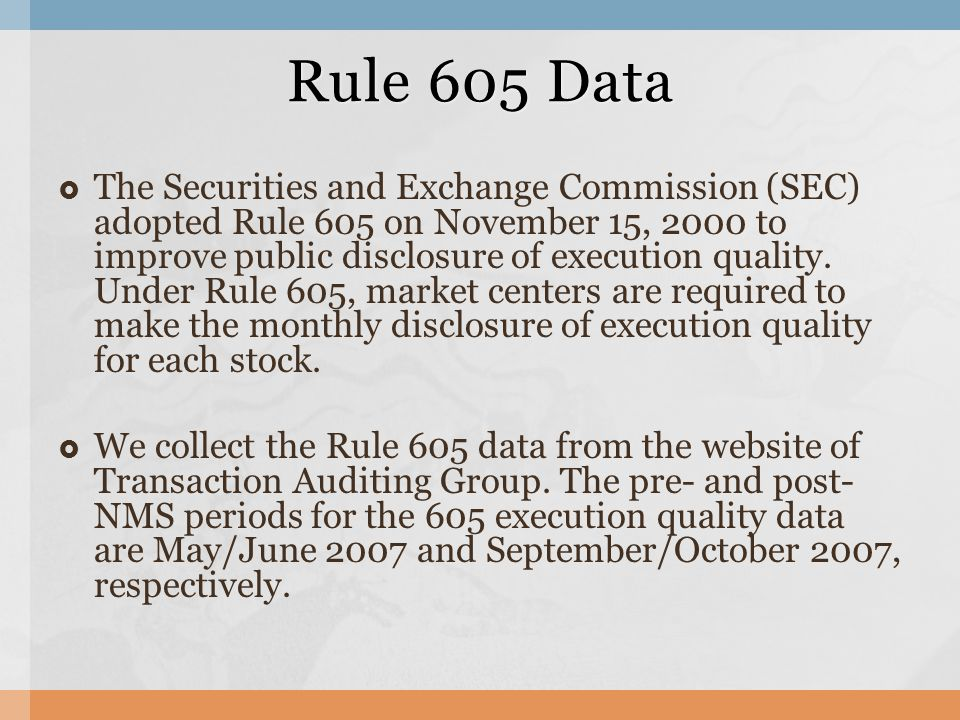  The Securities and Exchange Commission (SEC) adopted Rule 605 on November 15, 2000 to improve public disclosure of execution quality.