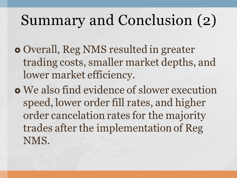  Overall, Reg NMS resulted in greater trading costs, smaller market depths, and lower market efficiency.