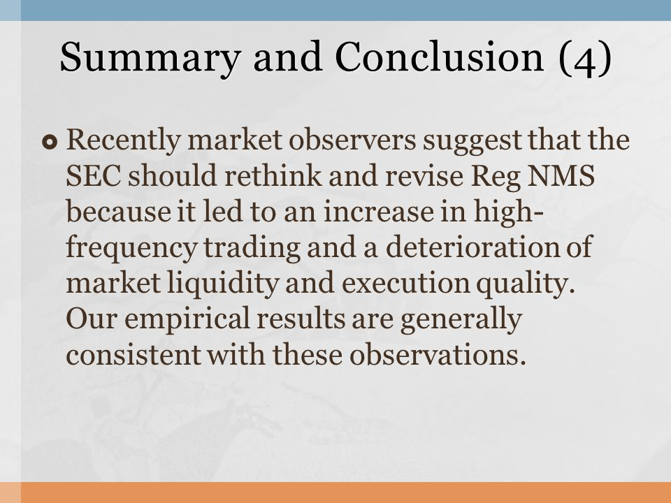  Recently market observers suggest that the SEC should rethink and revise Reg NMS because it led to an increase in high- frequency trading and a deterioration of market liquidity and execution quality.