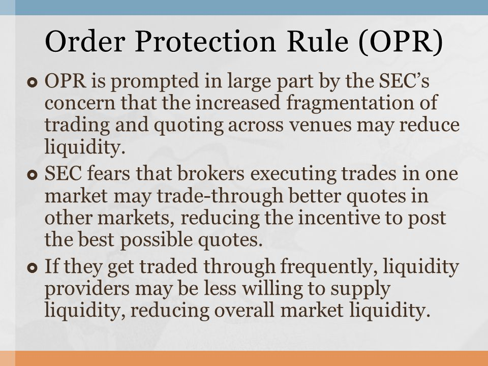  OPR is prompted in large part by the SEC's concern that the increased fragmentation of trading and quoting across venues may reduce liquidity.