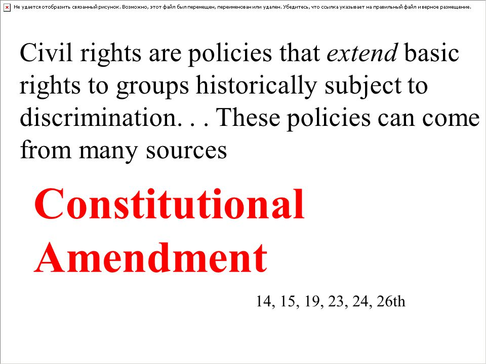 Civil rights are policies that extend basic rights to groups historically subject to discrimination...
