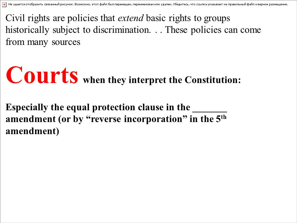 Civil rights are policies that extend basic rights to groups historically subject to discrimination... These policies can come from many sources Court