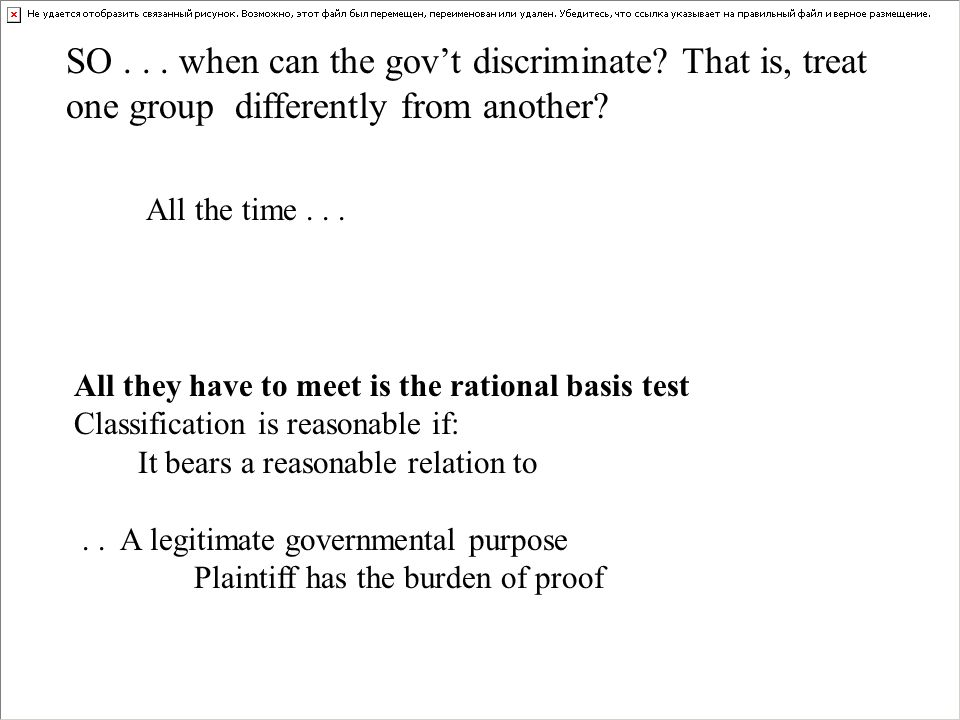 All they have to meet is the rational basis test Classification is reasonable if: It bears a reasonable relation to.. A legitimate governmental purpos
