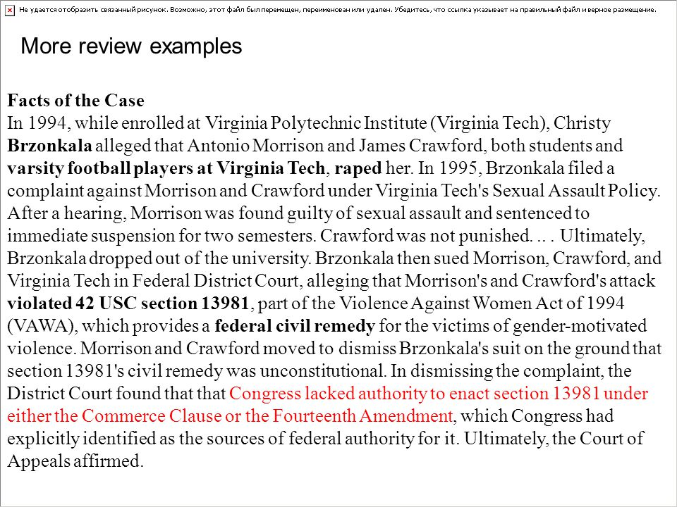 More review examples Facts of the Case In 1994, while enrolled at Virginia Polytechnic Institute (Virginia Tech), Christy Brzonkala alleged that Anton