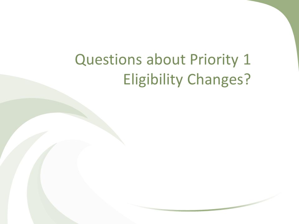 Questions about Priority 1 Eligibility Changes