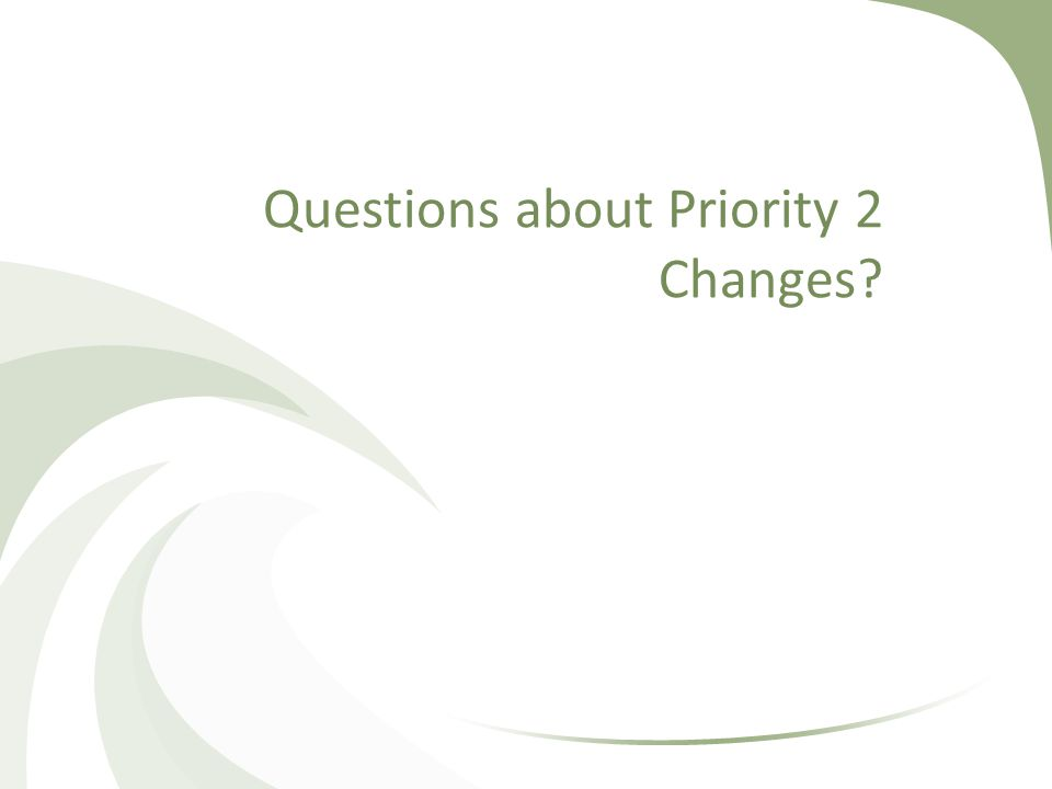 Questions about Priority 2 Changes
