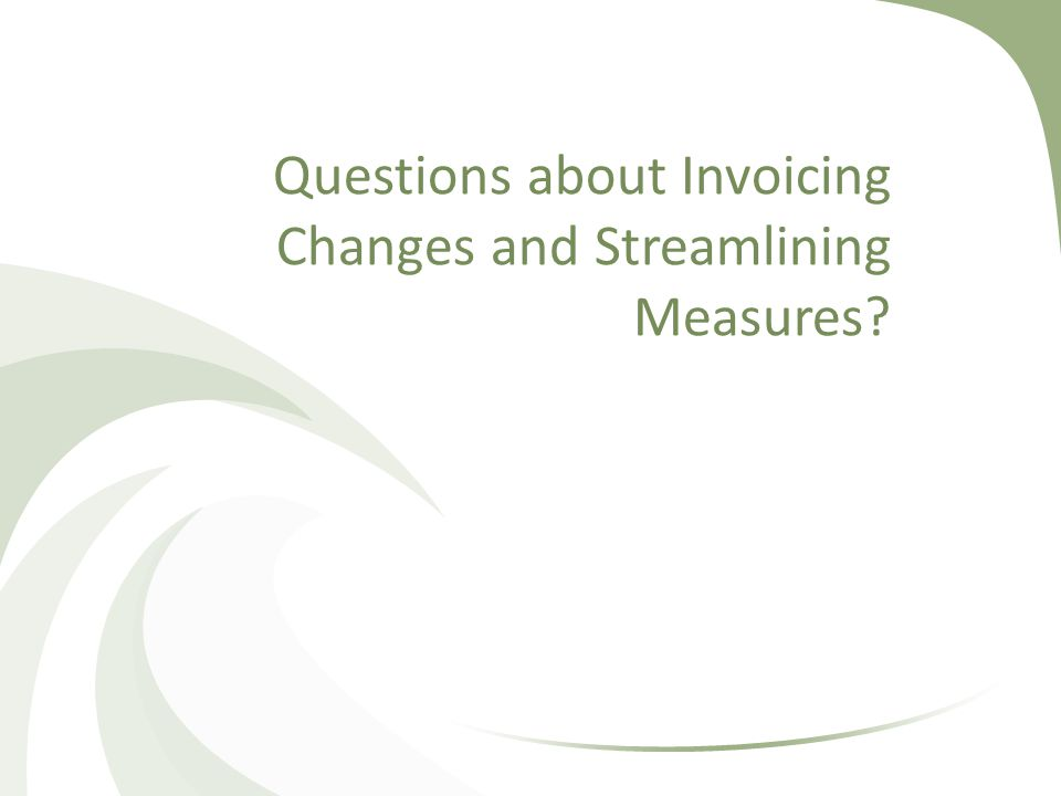 Questions about Invoicing Changes and Streamlining Measures?