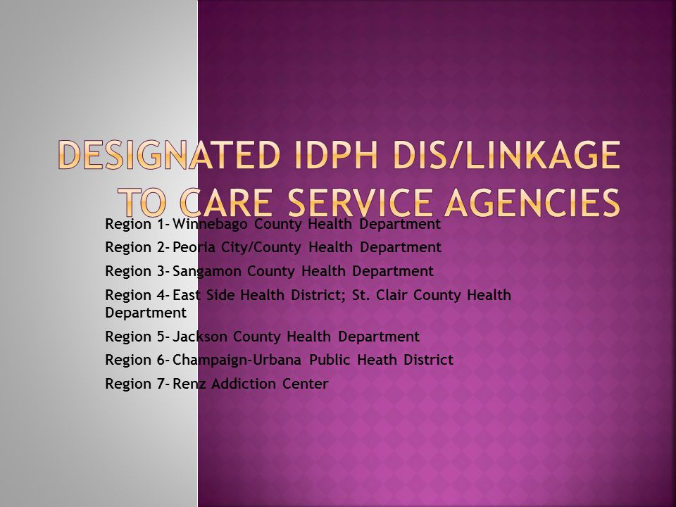 Region 1-Winnebago County Health Department Region 2-Peoria City/County Health Department Region 3-Sangamon County Health Department Region 4-East Sid