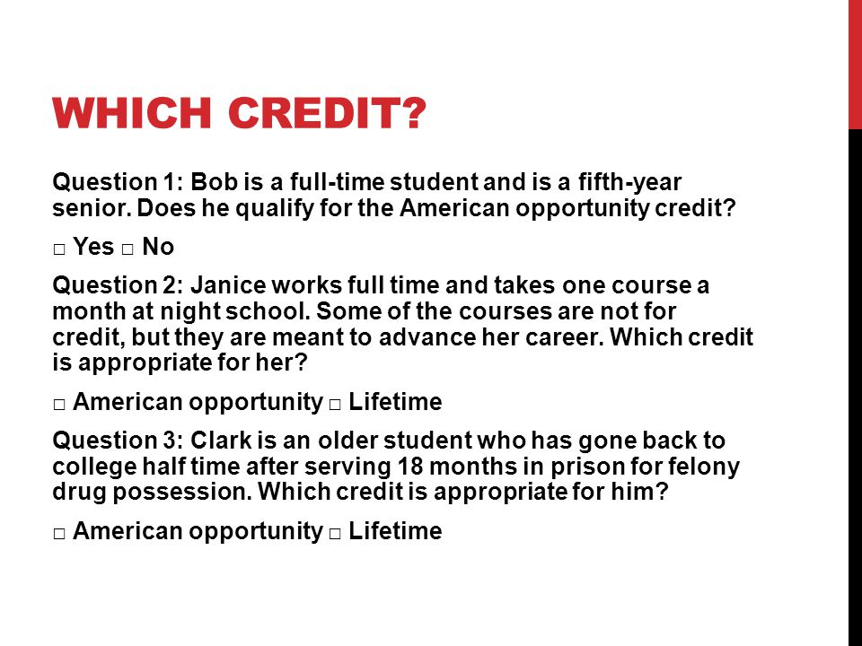WHICH CREDIT. Question 1: Bob is a full-time student and is a fifth-year senior.