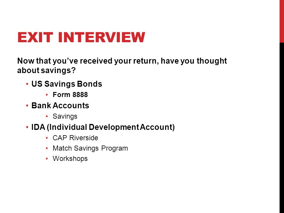 EXIT INTERVIEW Now that you've received your return, have you thought about savings.