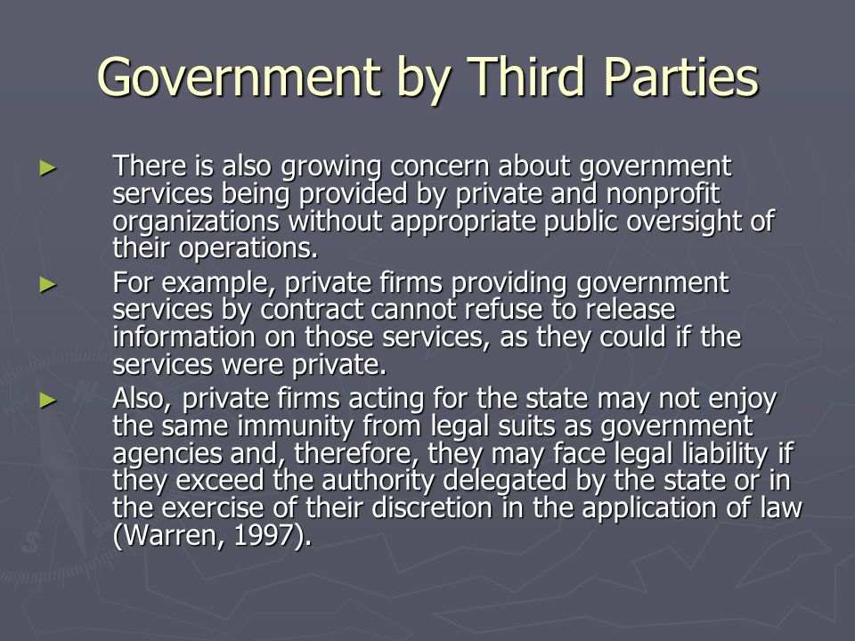 Government by Third Parties ► There is also growing concern about government services being provided by private and nonprofit organizations without appropriate public oversight of their operations.