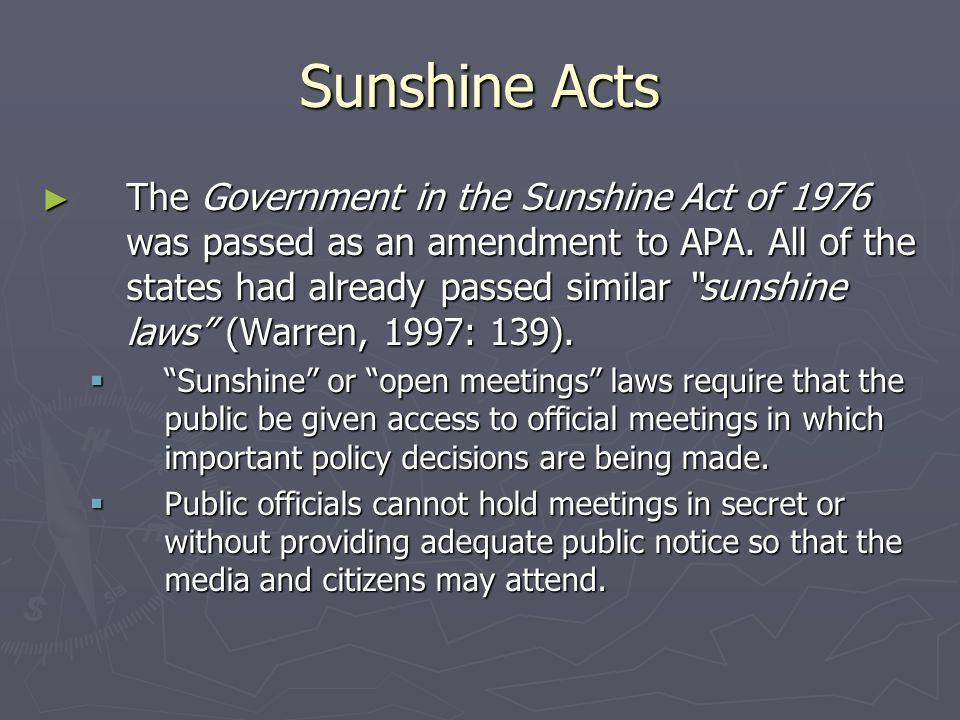 Sunshine Acts ► The Government in the Sunshine Act of 1976 was passed as an amendment to APA.