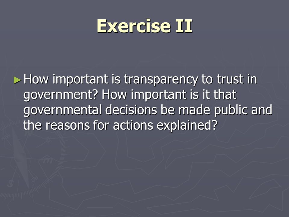 Exercise II ► How important is transparency to trust in government.