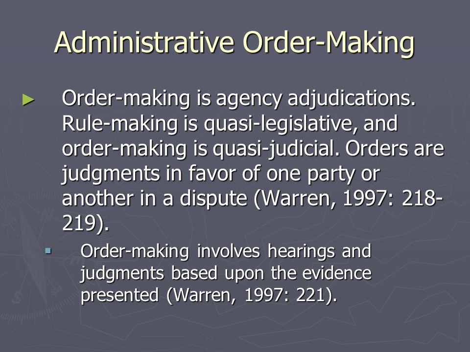 Administrative Order-Making ► Order-making is agency adjudications.