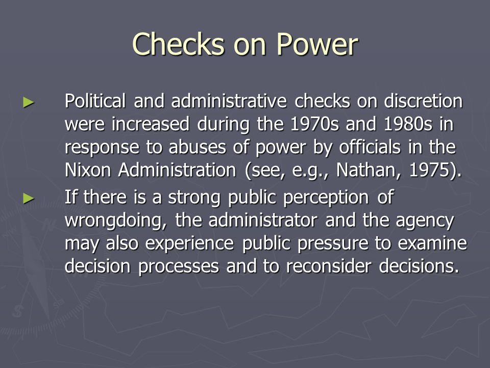 Checks on Power ► Political and administrative checks on discretion were increased during the 1970s and 1980s in response to abuses of power by officials in the Nixon Administration (see, e.g., Nathan, 1975).