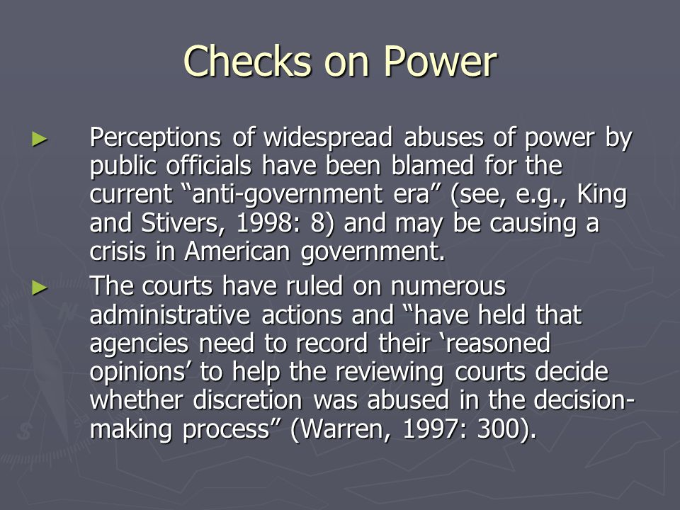Checks on Power ► Perceptions of widespread abuses of power by public officials have been blamed for the current anti-government era (see, e.g., King and Stivers, 1998: 8) and may be causing a crisis in American government.