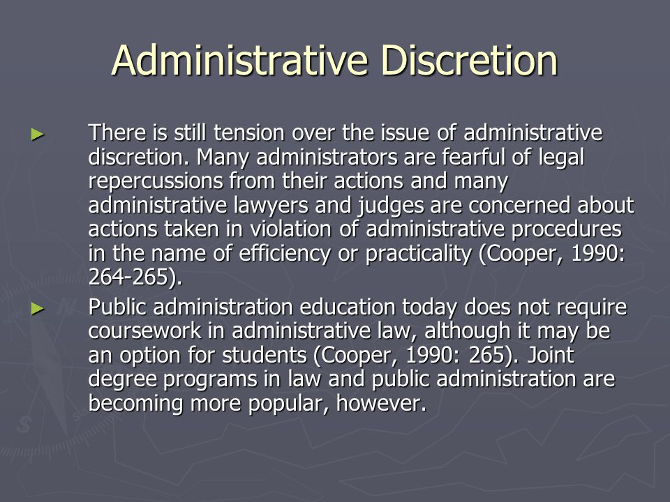 Legal Liability for Public Officials ► Clearly, public administrators have to exercise substantial discretion in managing their programs and agencies, and most are aware of the potential legal ramifications of their actions (Warren, 1997: 277).