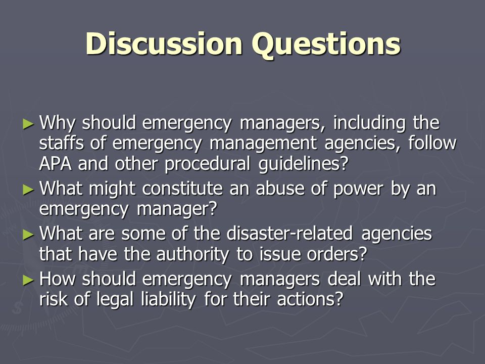 Discussion Questions ► Why should emergency managers, including the staffs of emergency management agencies, follow APA and other procedural guidelines.