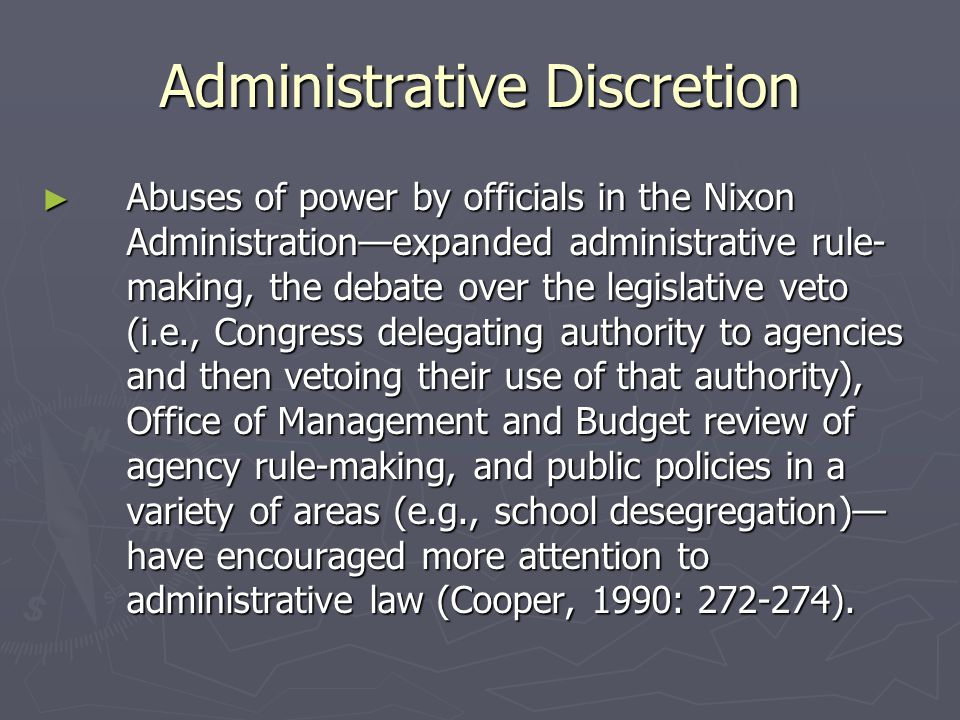 Checks on Power ► Administrative discretion may be checked through  review by administrative superiors to assess compliance with procedures and to judge the quality of the substantive decision;  administrative tribunals to review procedures and the substance of the decision;  legislative committees to assess compliance with legislative intent and the law;