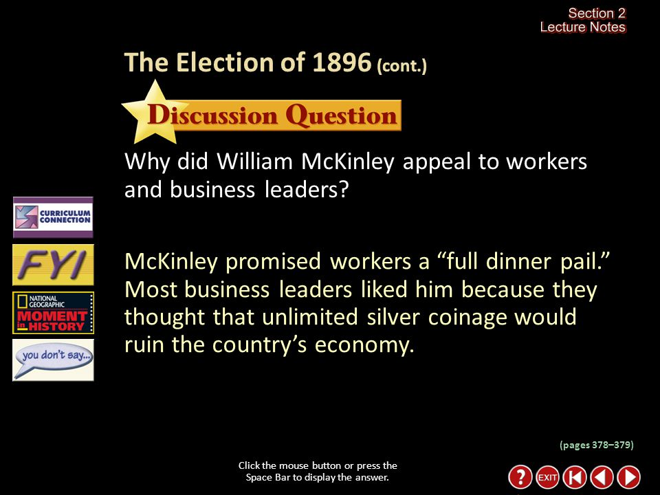 Section 2-23 Click the mouse button or press the Space Bar to display the information. McKinley won the election of 1896. New gold strikes in Alaska a