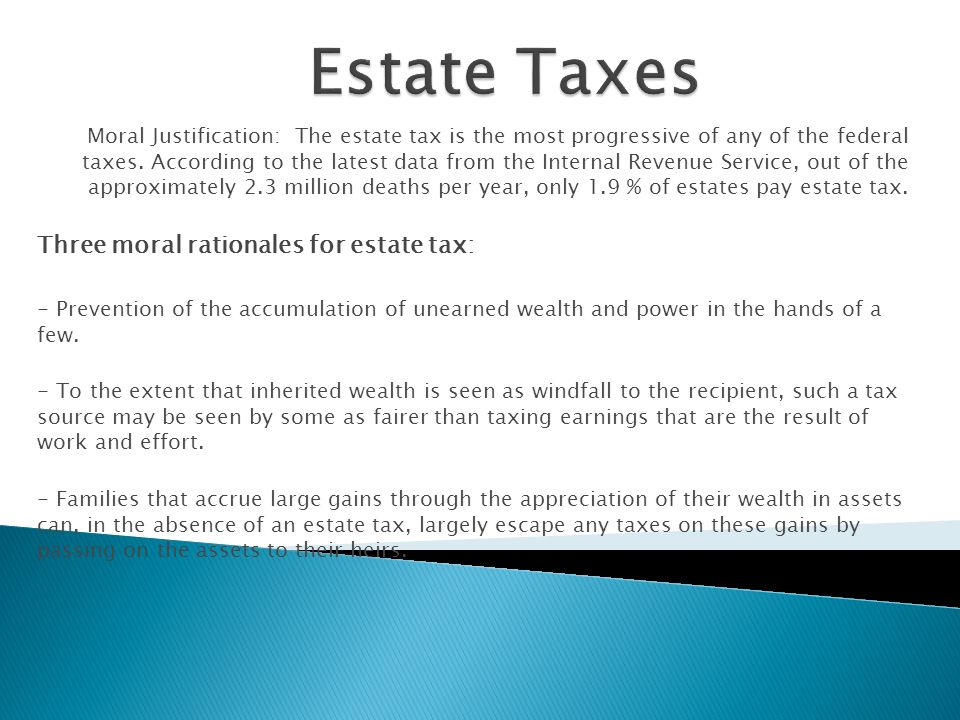 Moral Justification: The estate tax is the most progressive of any of the federal taxes.