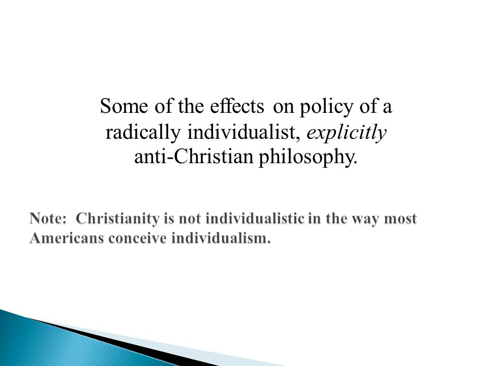 Some of the effects on policy of a radically individualist, explicitly anti-Christian philosophy.