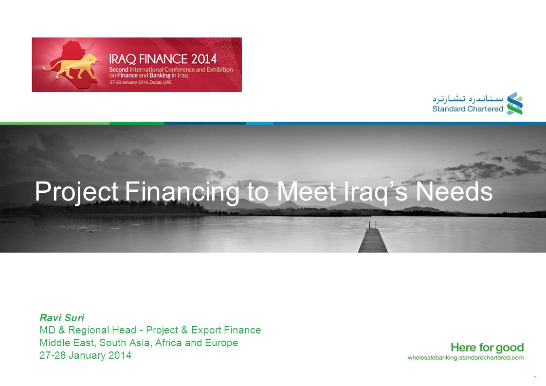 1 Project Financing to Meet Iraq's Needs Ravi Suri MD & Regional Head - Project & Export Finance Middle East, South Asia, Africa and Europe 27-28 Janu