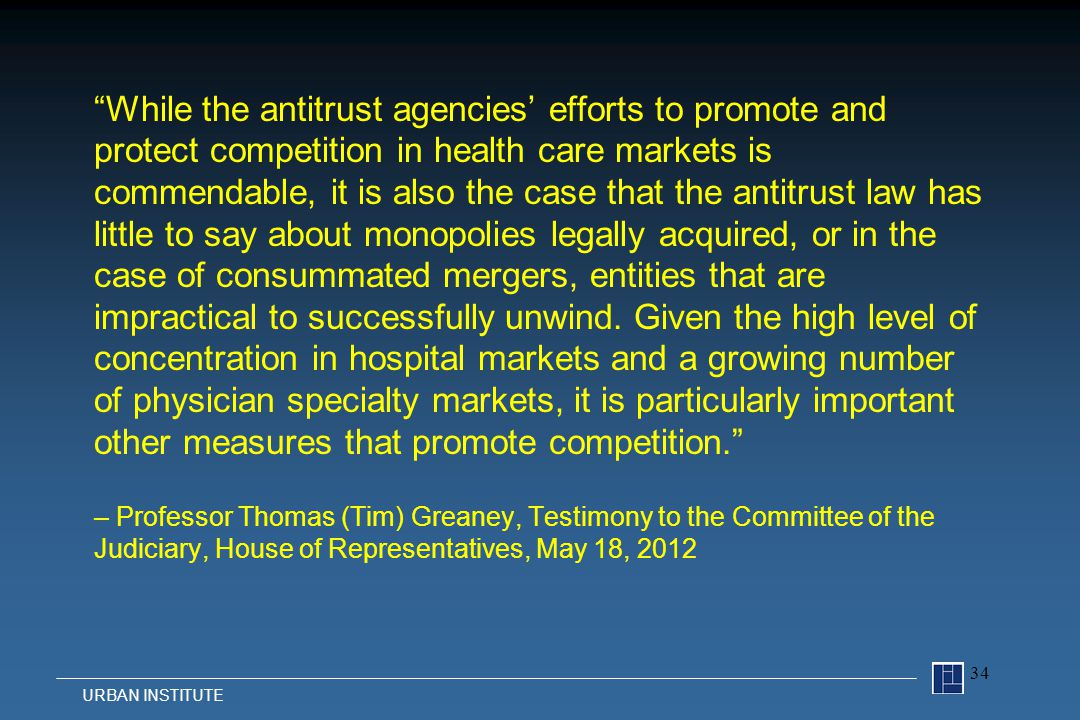 While the antitrust agencies' efforts to promote and protect competition in health care markets is commendable, it is also the case that the antitrust law has little to say about monopolies legally acquired, or in the case of consummated mergers, entities that are impractical to successfully unwind.