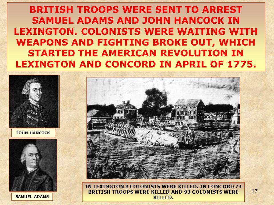17 BRITISH TROOPS WERE SENT TO ARREST SAMUEL ADAMS AND JOHN HANCOCK IN LEXINGTON.