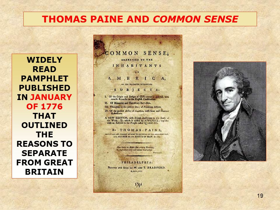 19 THOMAS PAINE AND COMMON SENSE WIDELY READ PAMPHLET PUBLISHED IN JANUARY OF 1776 THAT OUTLINED THE REASONS TO SEPARATE FROM GREAT BRITAIN