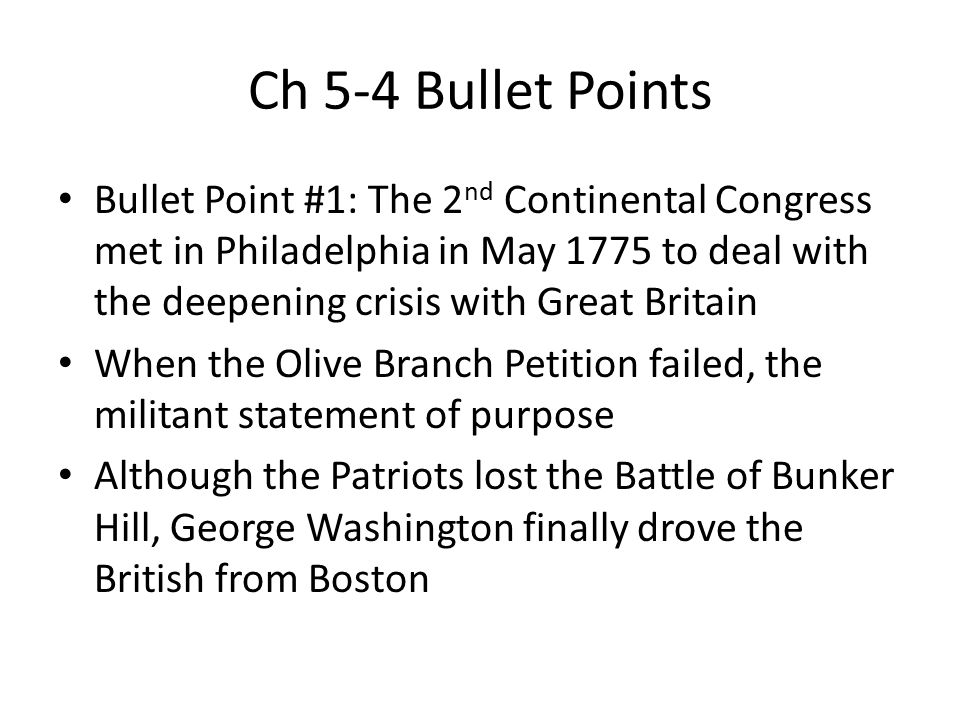 Ch 5-4 Bullet Points Bullet Point #1: The 2 nd Continental Congress met in Philadelphia in May 1775 to deal with the deepening crisis with Great Brita