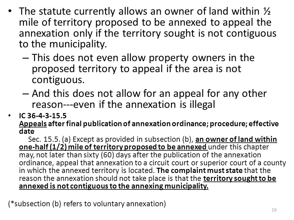 The statute currently allows an owner of land within ½ mile of territory proposed to be annexed to appeal the annexation only if the territory sought is not contiguous to the municipality.