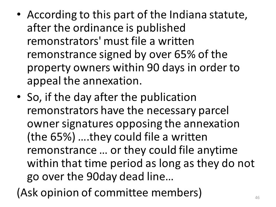 According to this part of the Indiana statute, after the ordinance is published remonstrators must file a written remonstrance signed by over 65% of the property owners within 90 days in order to appeal the annexation.