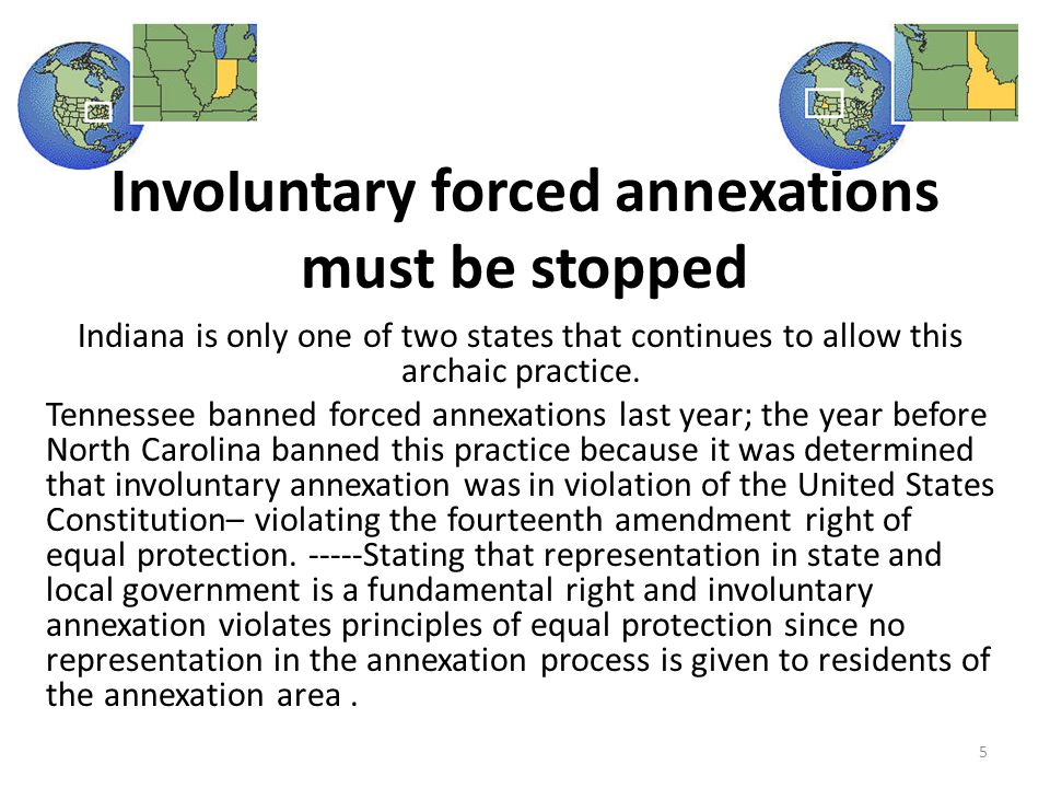 Involuntary forced annexations must be stopped Indiana is only one of two states that continues to allow this archaic practice.