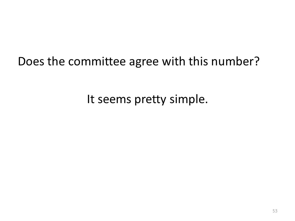 Does the committee agree with this number? It seems pretty simple. 53