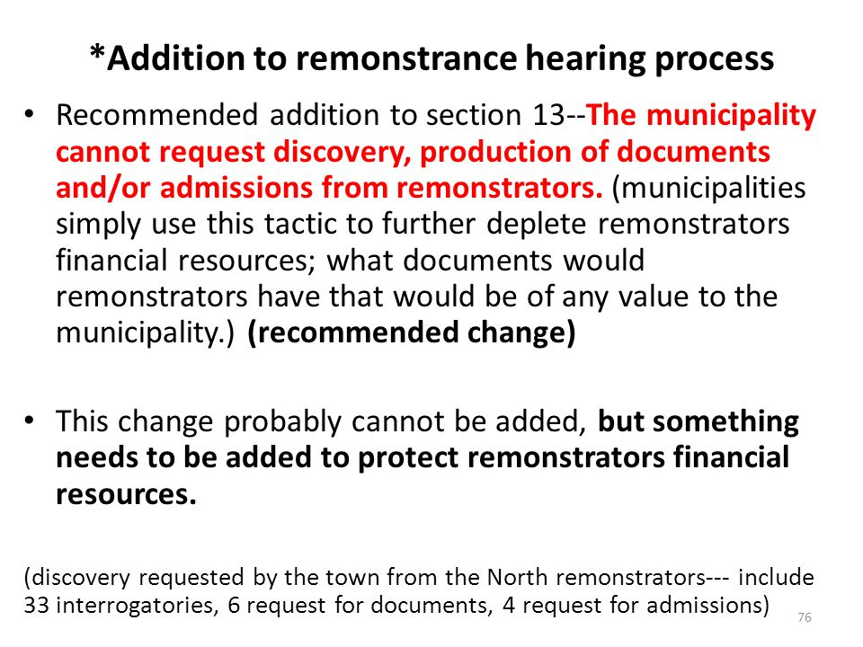 *Addition to remonstrance hearing process Recommended addition to section 13--The municipality cannot request discovery, production of documents and/or admissions from remonstrators.