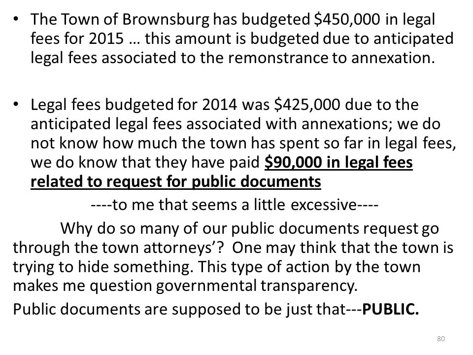 The Town of Brownsburg has budgeted $450,000 in legal fees for 2015 … this amount is budgeted due to anticipated legal fees associated to the remonstrance to annexation.