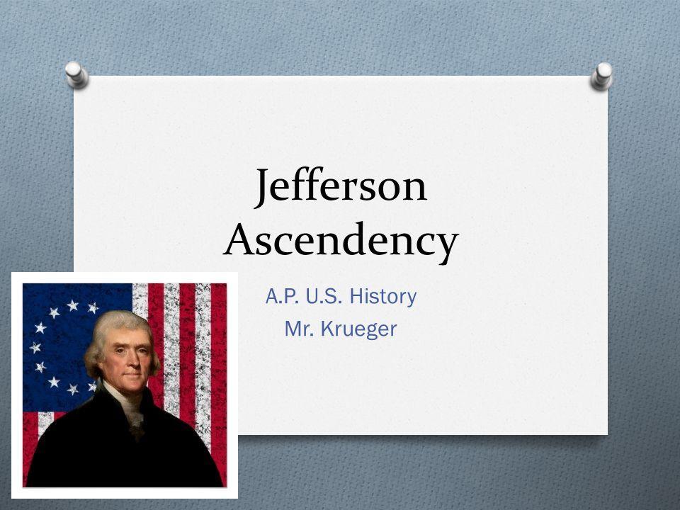 Jefferson Ascendency A.P. U.S. History Mr. Krueger