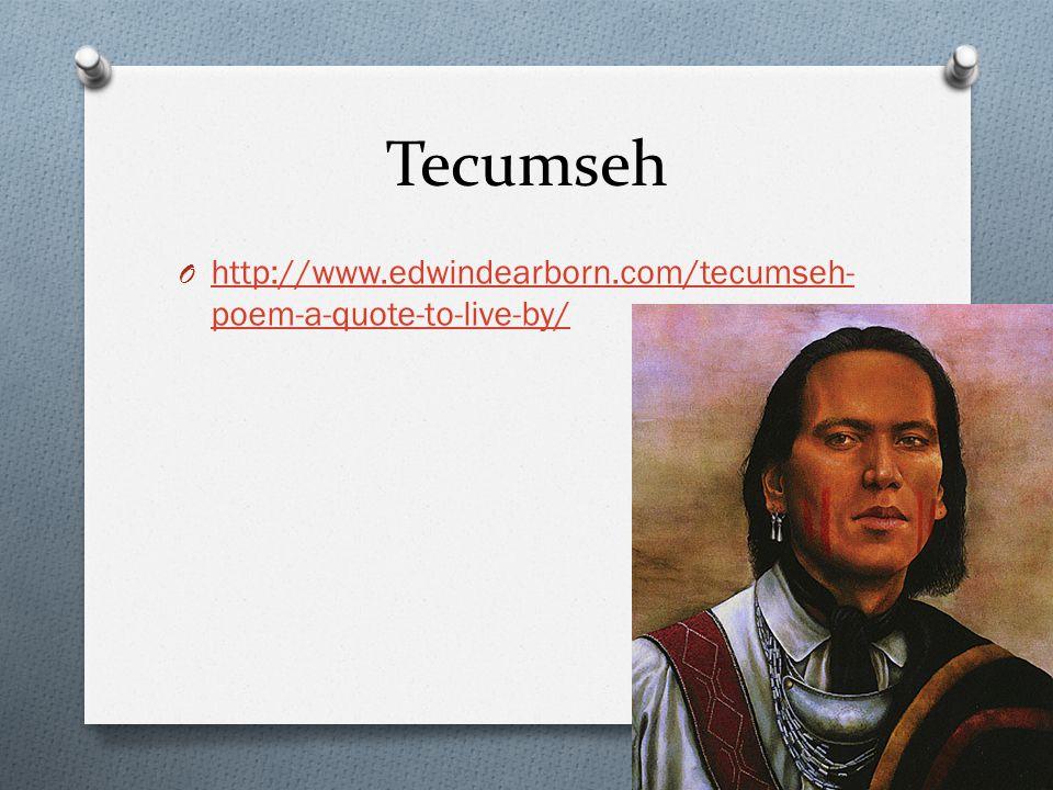 Tecumseh O http://www.edwindearborn.com/tecumseh- poem-a-quote-to-live-by/ http://www.edwindearborn.com/tecumseh- poem-a-quote-to-live-by/