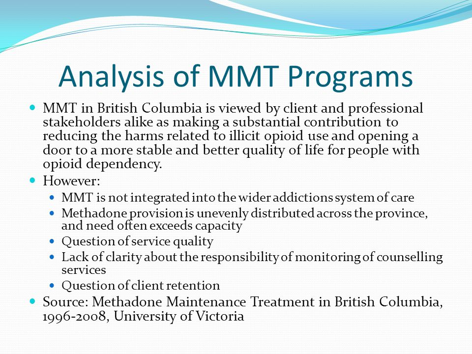 Analysis of MMT Programs MMT in British Columbia is viewed by client and professional stakeholders alike as making a substantial contribution to reduc